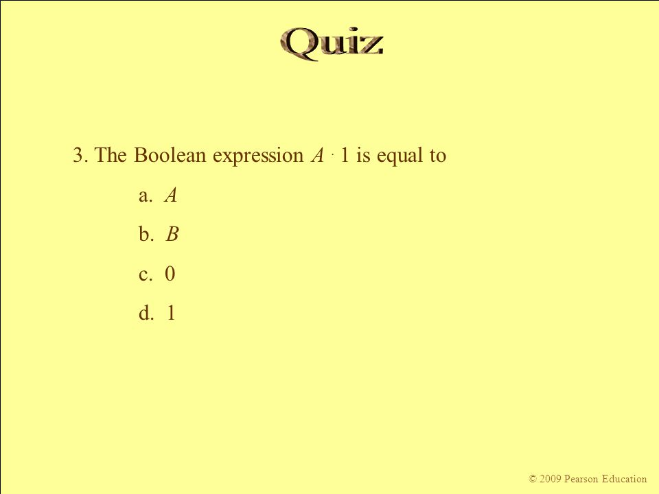 Quiz 3. The Boolean expression A . 1 is equal to a. A b. B c. 0 d. 1