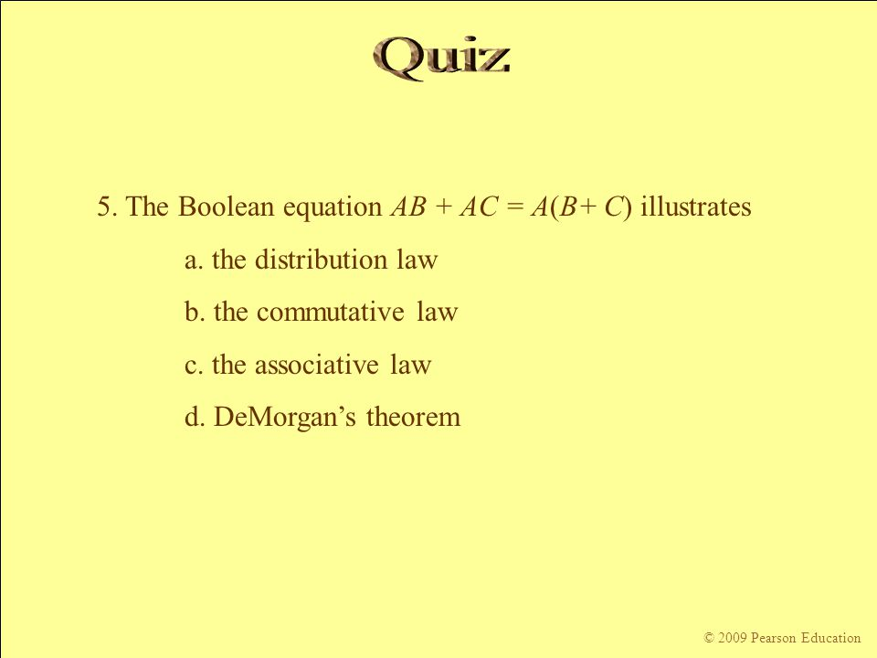 Quiz 5. The Boolean equation AB + AC = A(B+ C) illustrates
