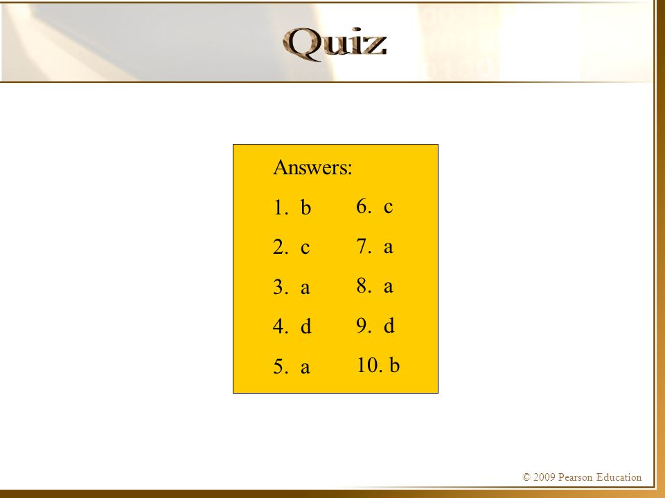 Quiz Answers: 1. b 2. c 3. a 4. d 5. a 6. c 7. a 8. a 9. d 10. b