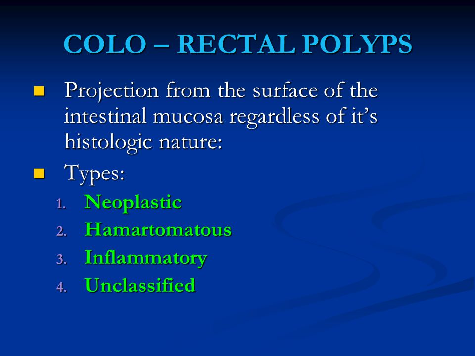 COLO – RECTAL POLYPS Projection from the surface of the intestinal mucosa regardless of it's histologic nature: