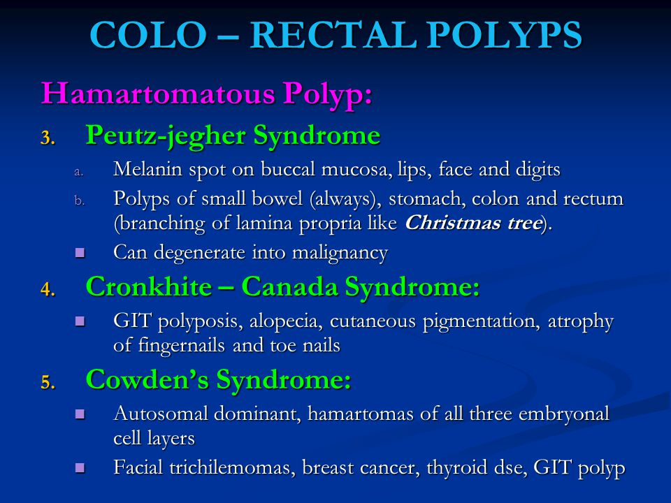 COLO – RECTAL POLYPS Hamartomatous Polyp: Peutz-jegher Syndrome