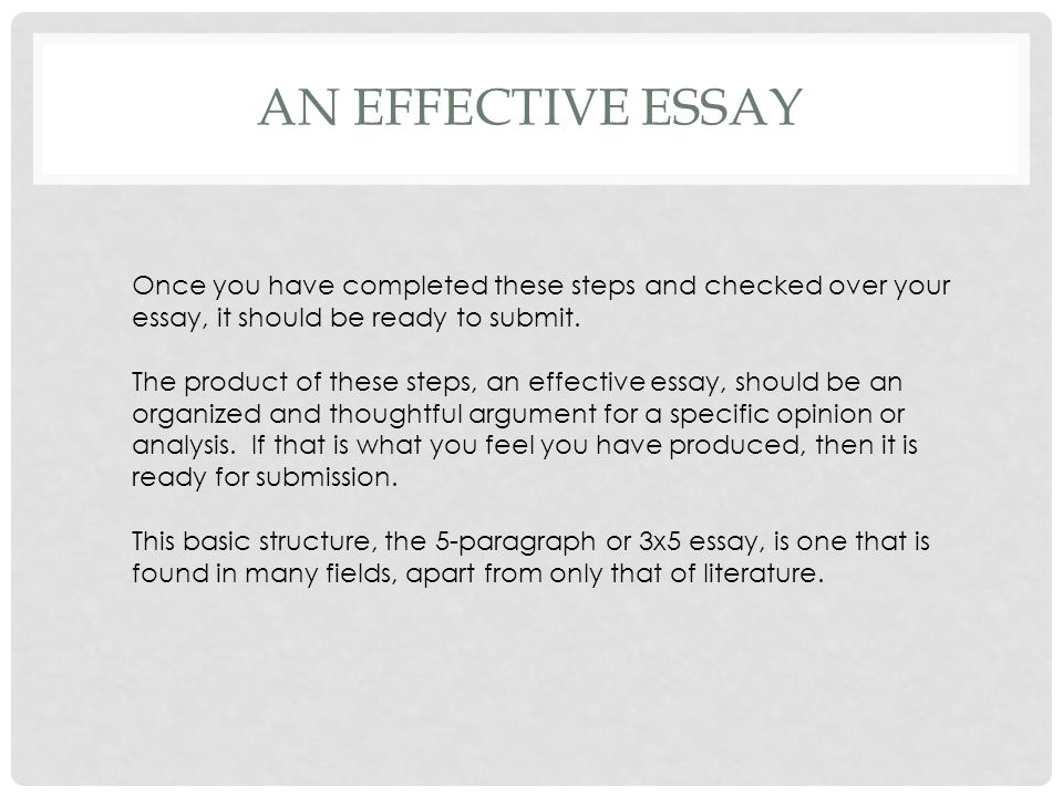 AN EFFECTIVE ESSAY Once you have completed these steps and checked over your essay, it should be ready to submit.