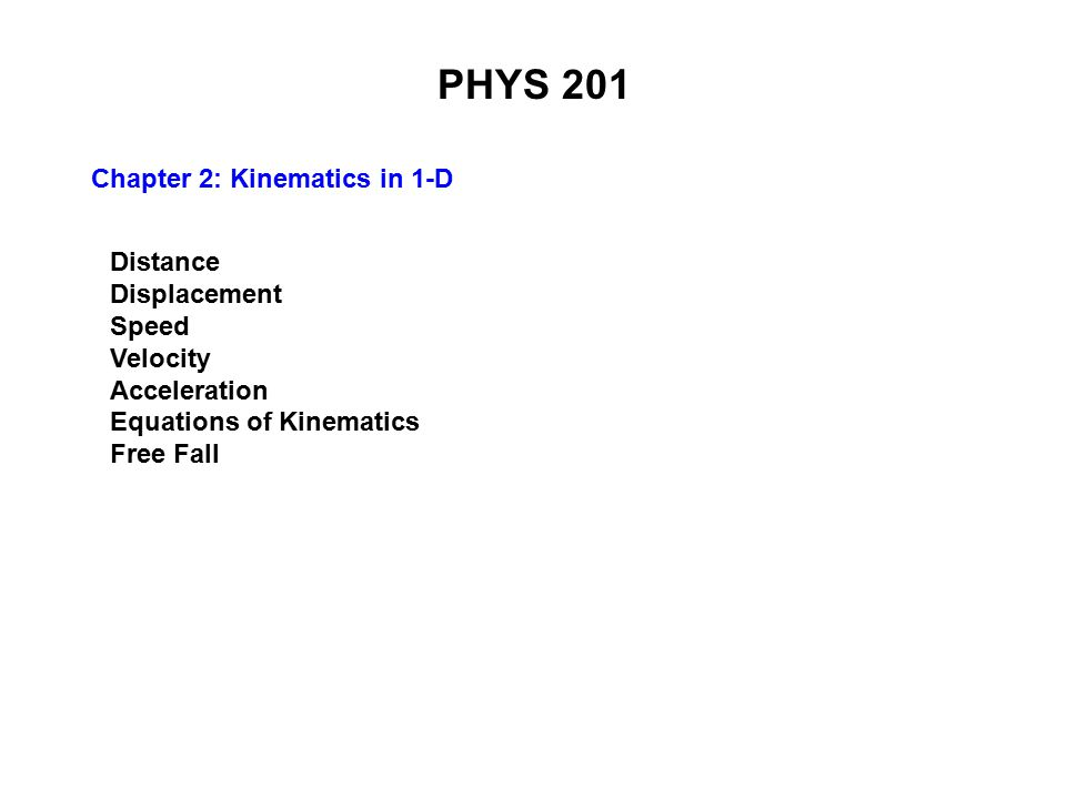 PHYS 201 Chapter 2: Kinematics in 1-D Distance Displacement Speed