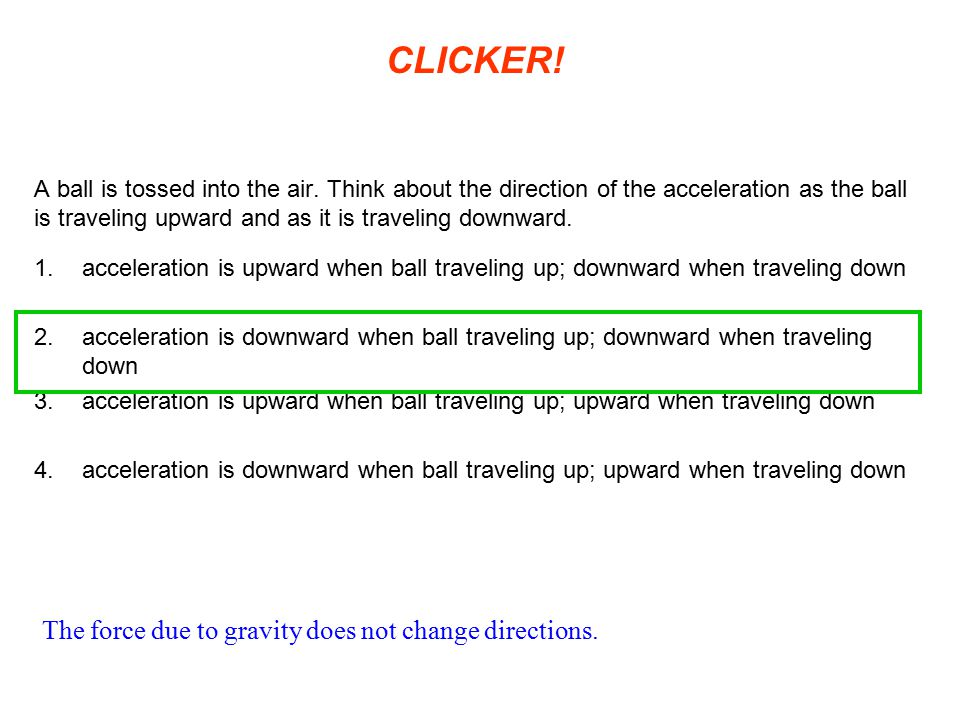 CLICKER! The force due to gravity does not change directions.