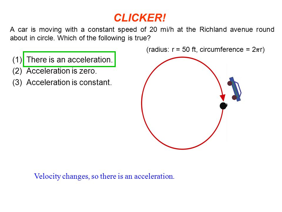 CLICKER! (1) There is an acceleration. (2) Acceleration is zero.