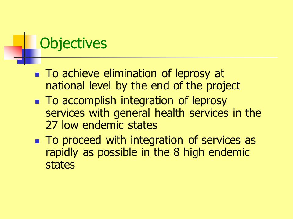 Objectives To achieve elimination of leprosy at national level by the end of the project.