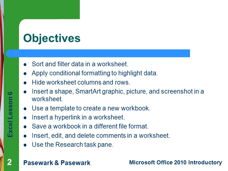 Objectives 2 2 Sort and filter data in a worksheet.