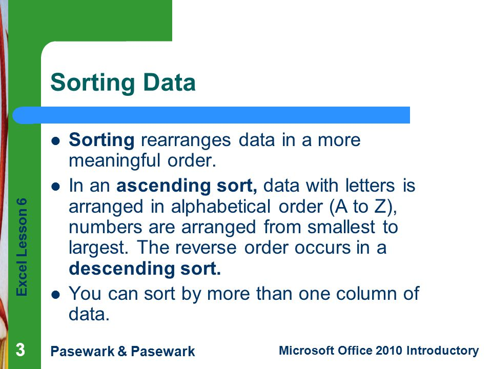 Sorting Data Sorting rearranges data in a more meaningful order.