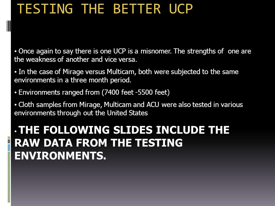 TESTING THE BETTER UCP Once again to say there is one UCP is a misnomer. The strengths of one are the weakness of another and vice versa.