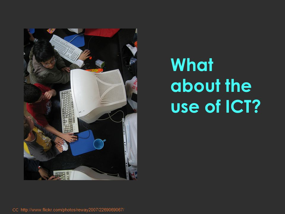 What about the use of ICT