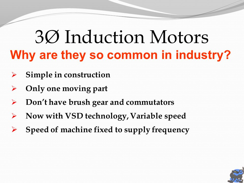 3Ø Induction Motors Why are they so common in industry