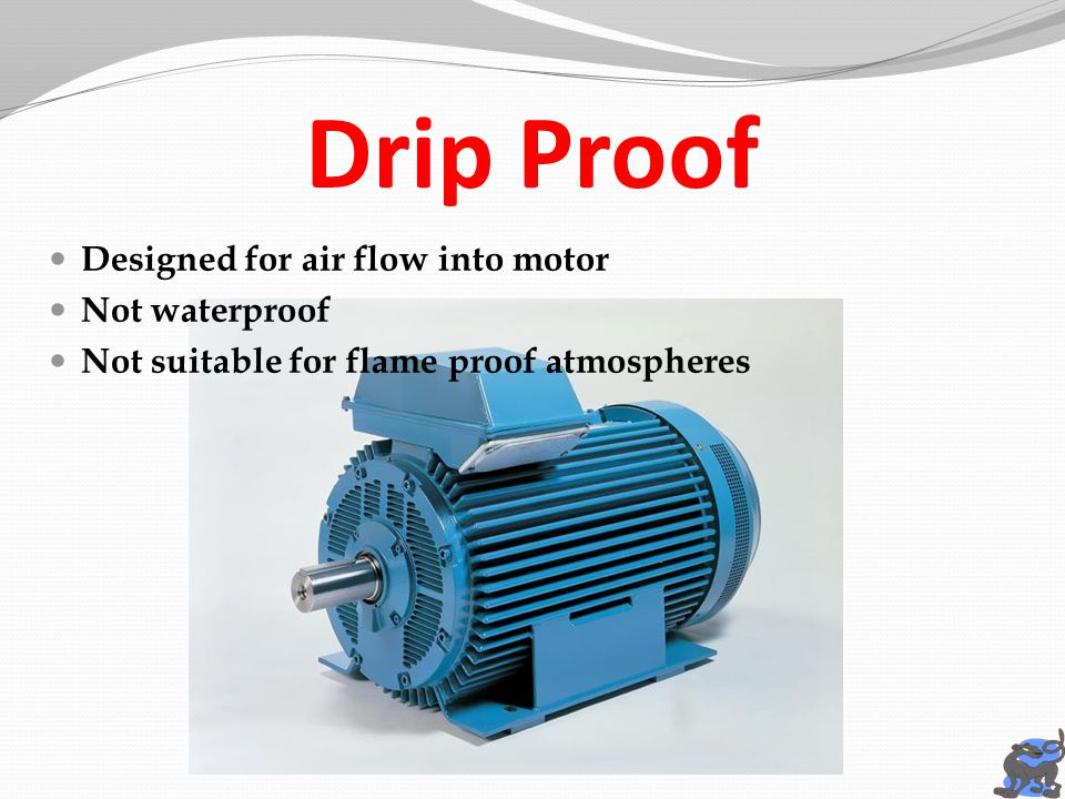 Drip Proof Designed for air flow into motor Not waterproof