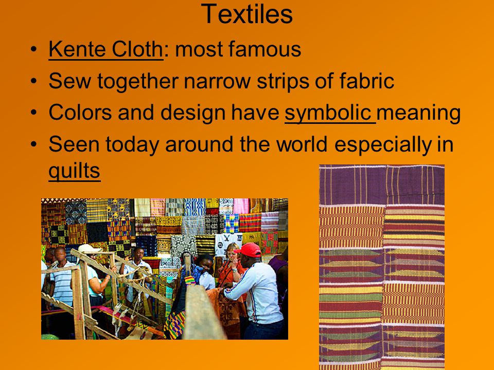 Textiles Kente Cloth: most famous Sew together narrow strips of fabric