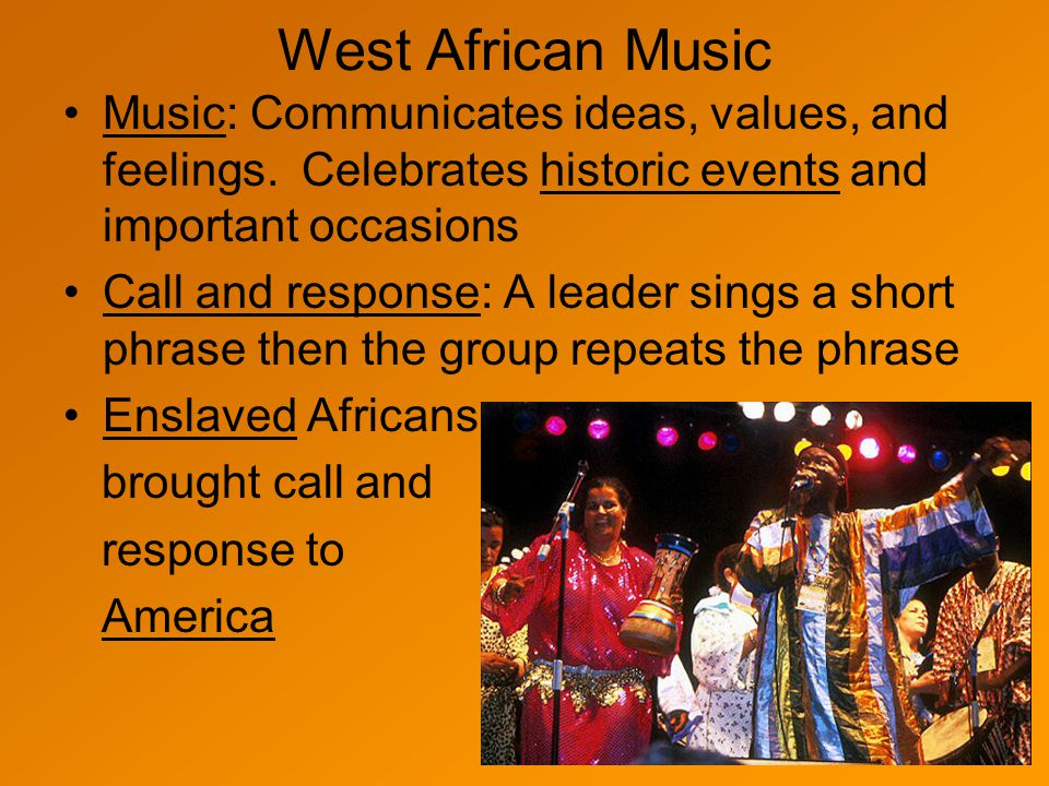 West African Music Music: Communicates ideas, values, and feelings. Celebrates historic events and important occasions.