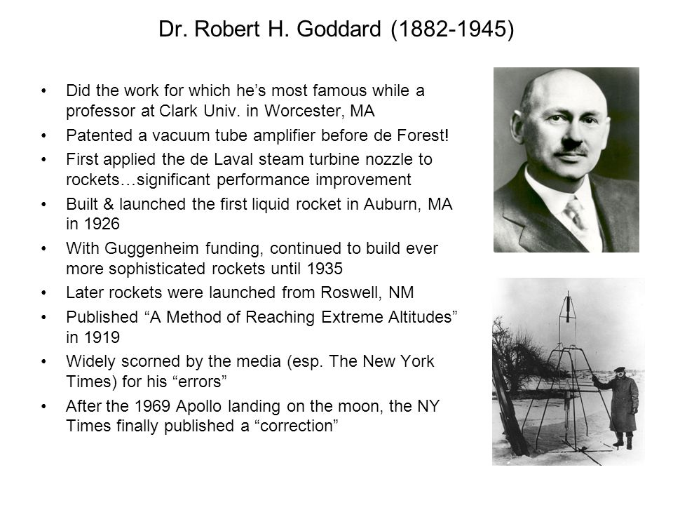 Dr. Robert H. Goddard (1882-1945) Did the work for which he's most famous while a professor at Clark Univ. in Worcester, MA.
