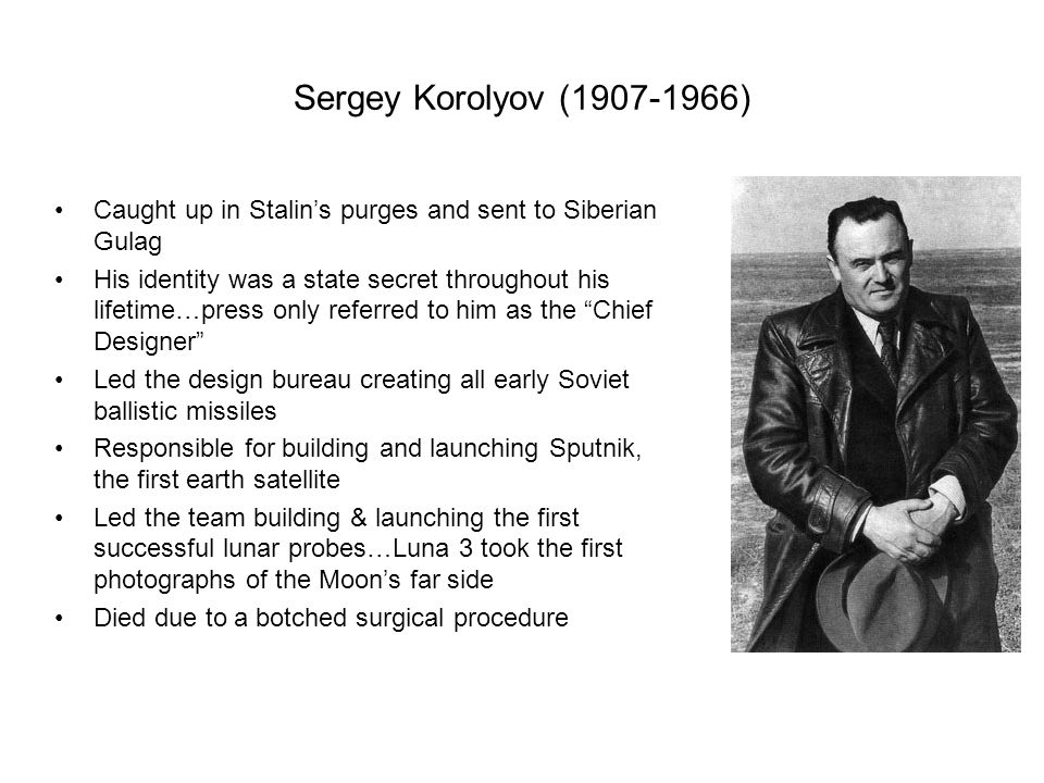 Sergey Korolyov (1907-1966) Caught up in Stalin's purges and sent to Siberian Gulag.