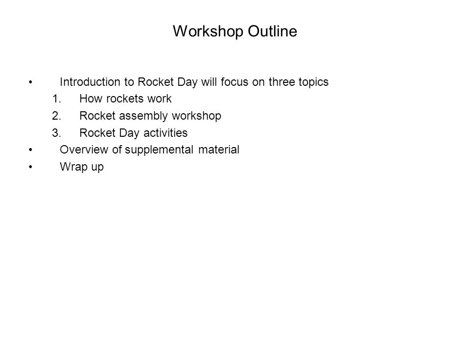 Workshop Outline Introduction to Rocket Day will focus on three topics