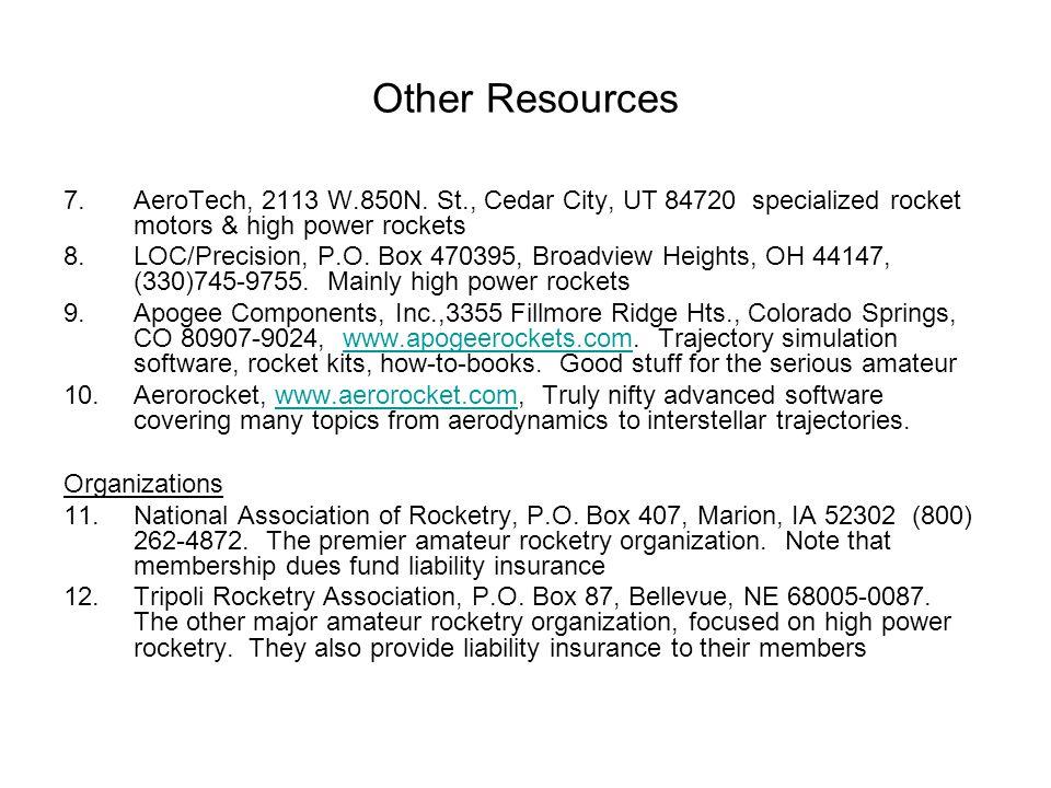 Other Resources AeroTech, 2113 W.850N. St., Cedar City, UT 84720 specialized rocket motors & high power rockets.