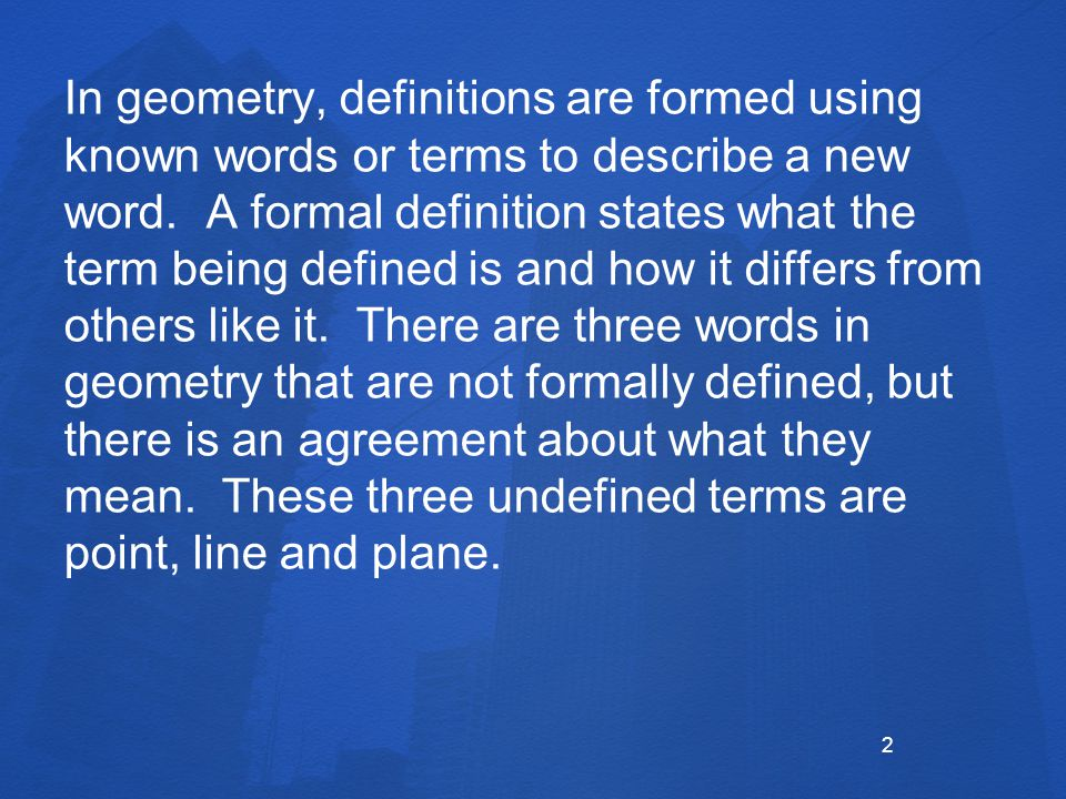 undefined terms in geometry Geometry, as an axiomatic system, begins with a small set of undefined terms that can be described and builds through the addition of definitions.