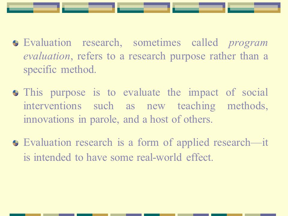 evaluation research methods Applied research and evaluation methods in recreation is the only text that integrates research, evaluation, and basic statistical analysis and links these concepts.