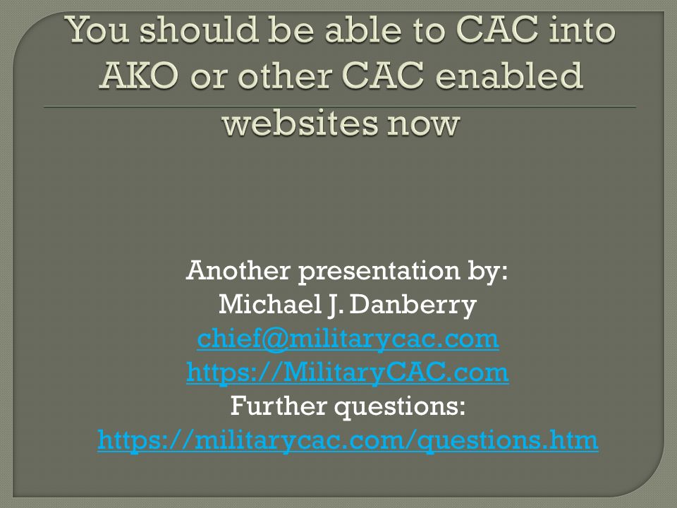You should be able to CAC into AKO or other CAC enabled websites now