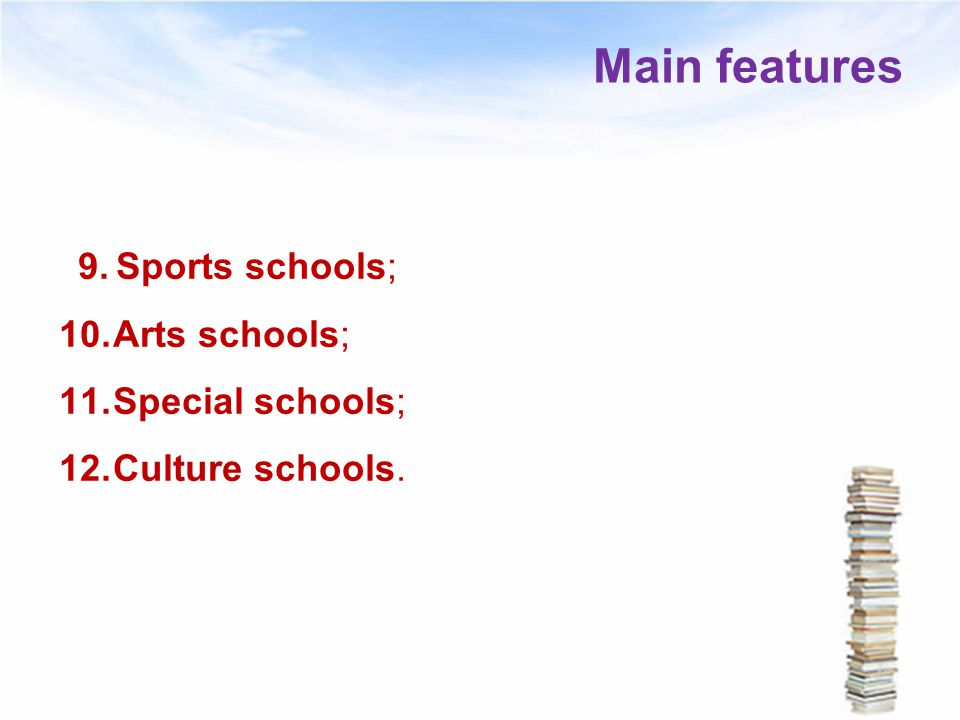 Main features Sports schools; Arts schools; Special schools;