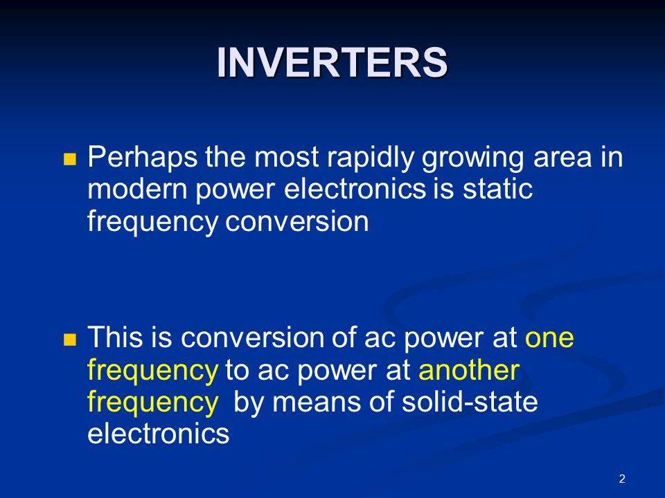 INVERTERS Perhaps the most rapidly growing area in modern power electronics is static frequency conversion.