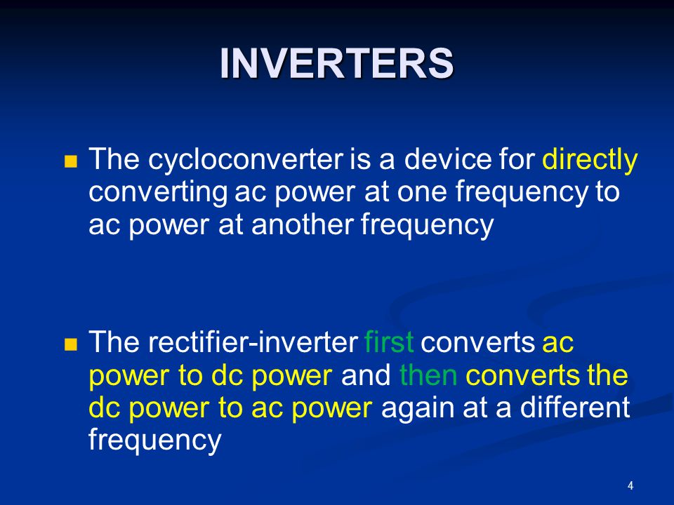 INVERTERS The cycloconverter is a device for directly converting ac power at one frequency to ac power at another frequency.