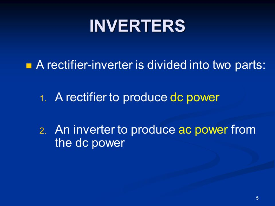 INVERTERS A rectifier-inverter is divided into two parts: