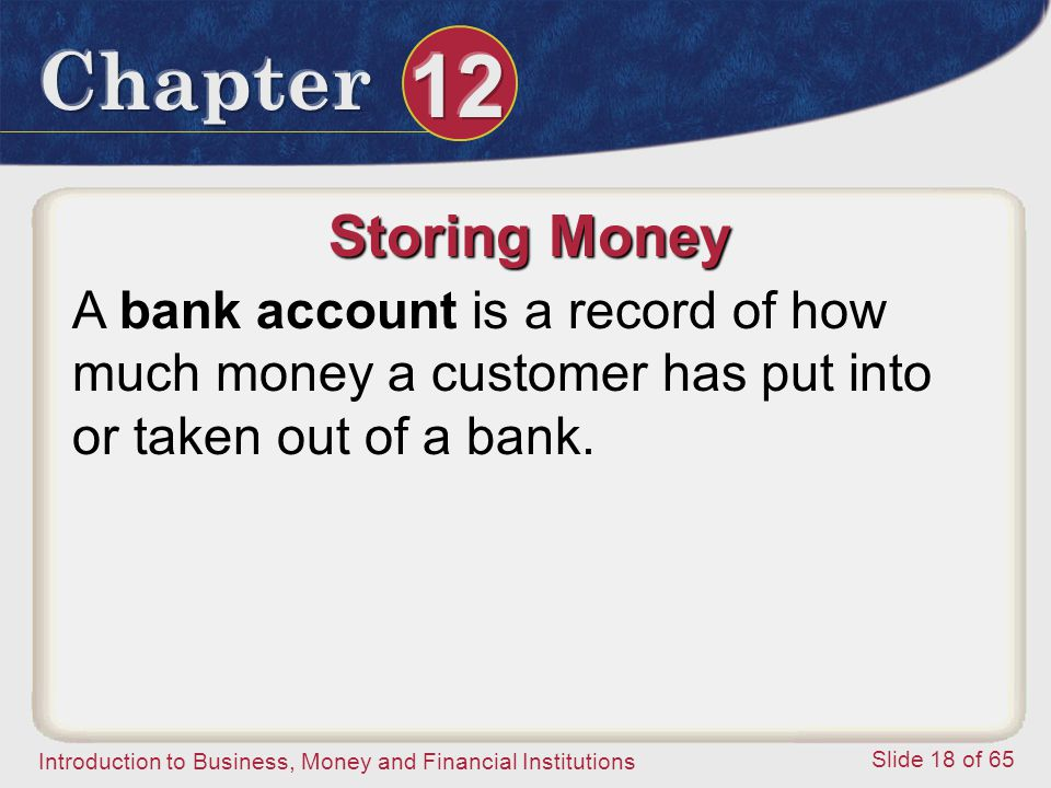 Storing Money A bank account is a record of how much money a customer has put into or taken out of a bank.