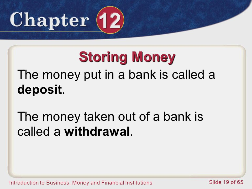 Storing Money The money put in a bank is called a deposit.