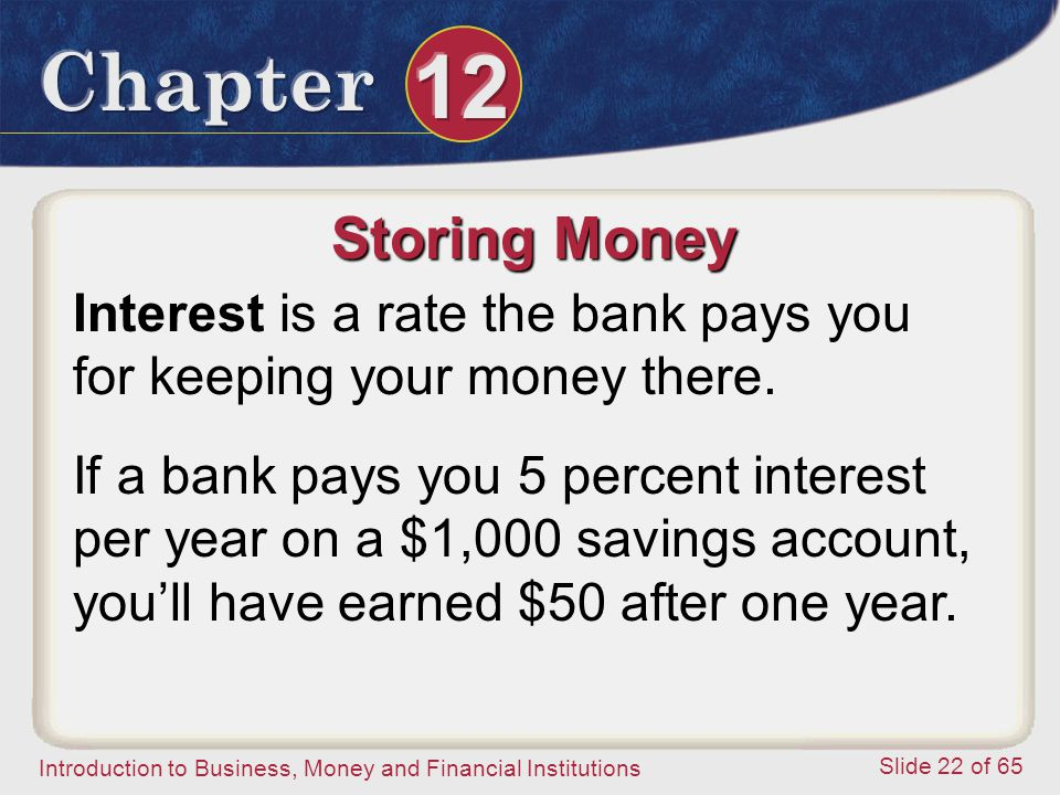 Storing Money Interest is a rate the bank pays you for keeping your money there.