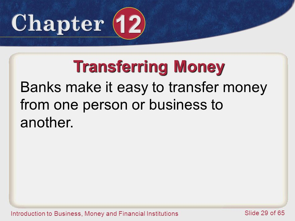 Transferring Money Banks make it easy to transfer money from one person or business to another.