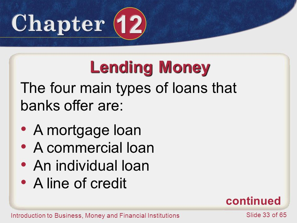 Lending Money The four main types of loans that banks offer are:
