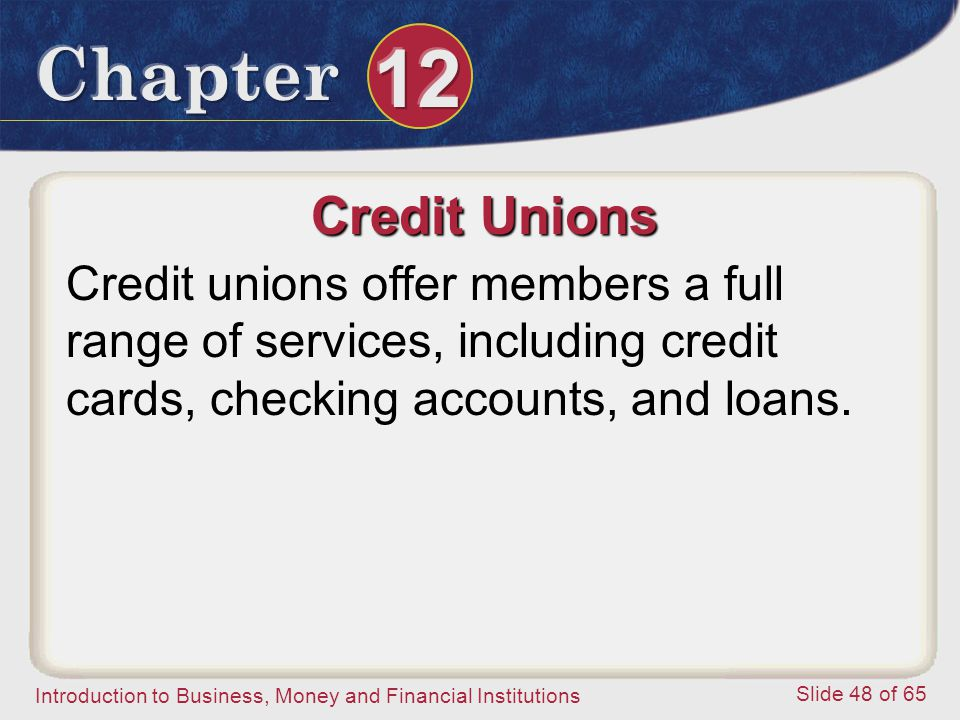 Credit Unions Credit unions offer members a full range of services, including credit cards, checking accounts, and loans.