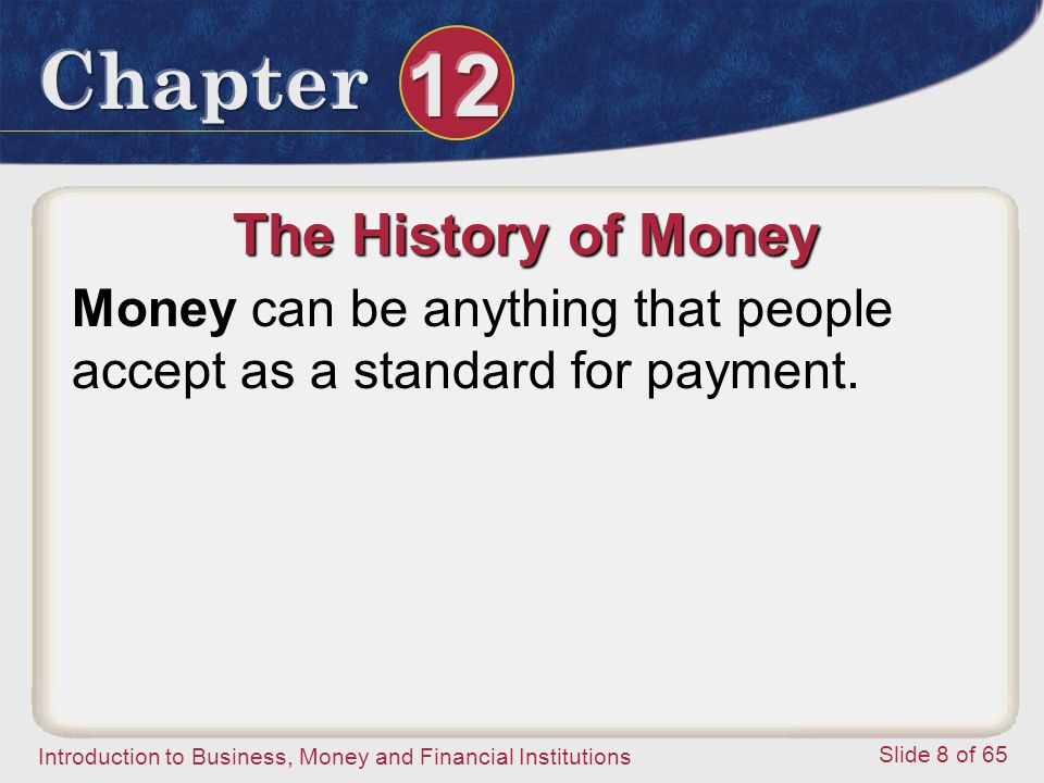 The History of Money Money can be anything that people accept as a standard for payment.