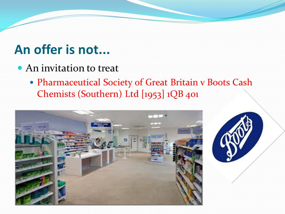 offer invitation to treat Fisher v bell [1961] 1 qb 394 is an english contract law case concerning the requirements of offer and acceptance in the formation of a contractthe case established that, where goods are displayed in a shop together with a price label, such display is treated as an invitation to treat by the seller, and not an offer.