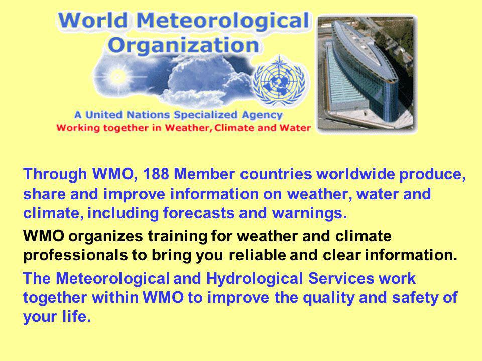 Through WMO, 188 Member countries worldwide produce, share and improve information on weather, water and climate, including forecasts and warnings.
