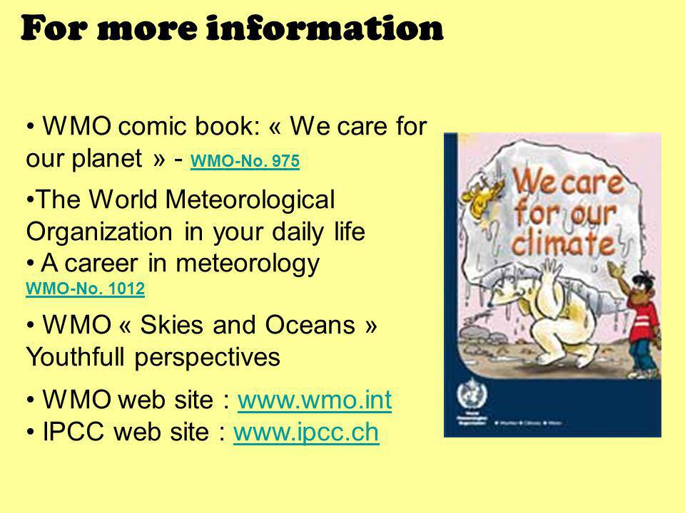 For more information WMO comic book: « We care for our planet » - WMO-No. 975. The World Meteorological Organization in your daily life.