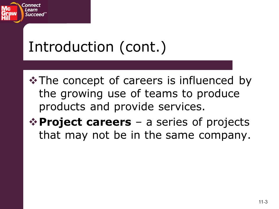 Introduction (cont.) The concept of careers is influenced by the growing use of teams to produce products and provide services.