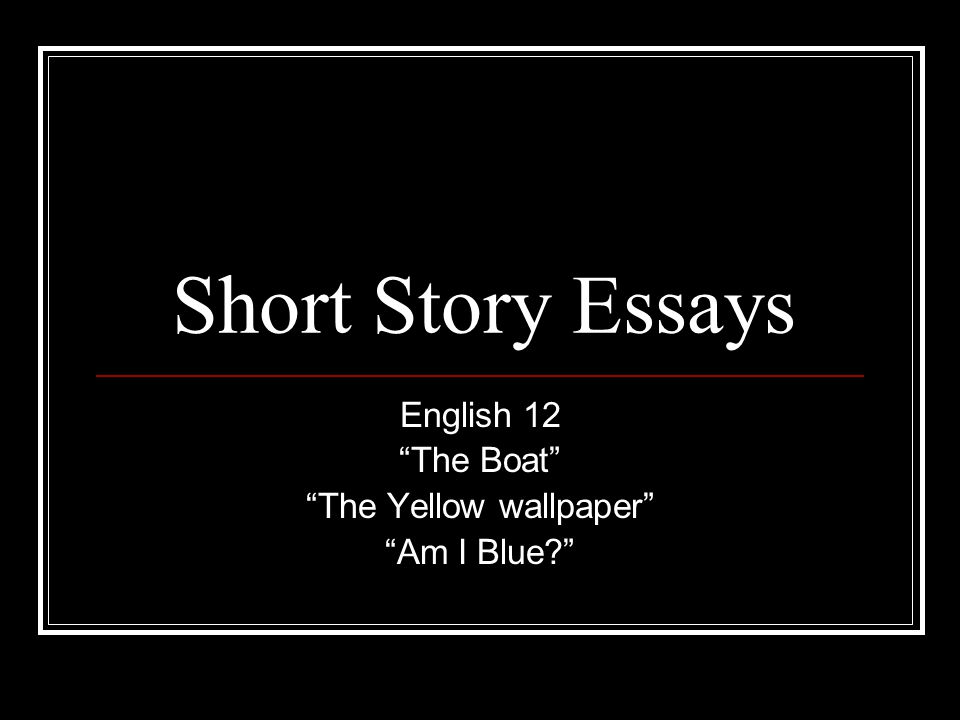 English  The Boat The Yellow Wallpaper Am I Blue  Ppt  English  The Boat The Yellow Wallpaper Am I Blue