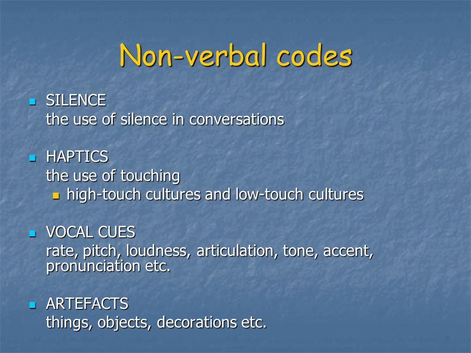 Non-verbal codes SILENCE the use of silence in conversations HAPTICS
