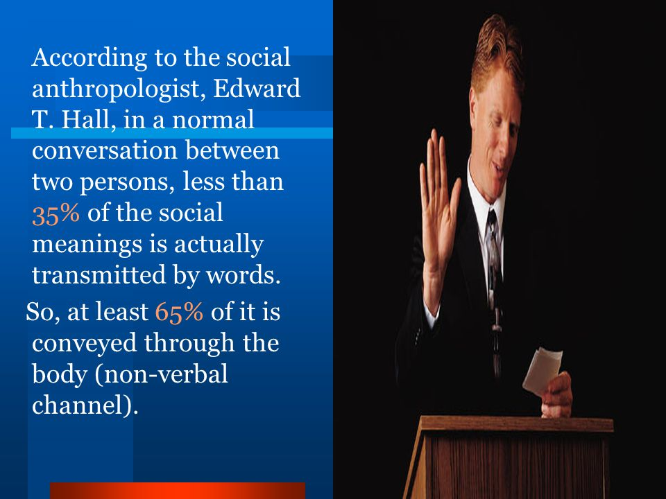 According to the social anthropologist, Edward T