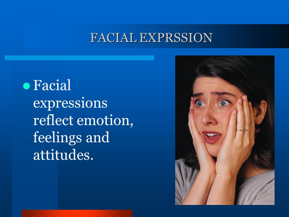 Facial expressions reflect emotion, feelings and attitudes.