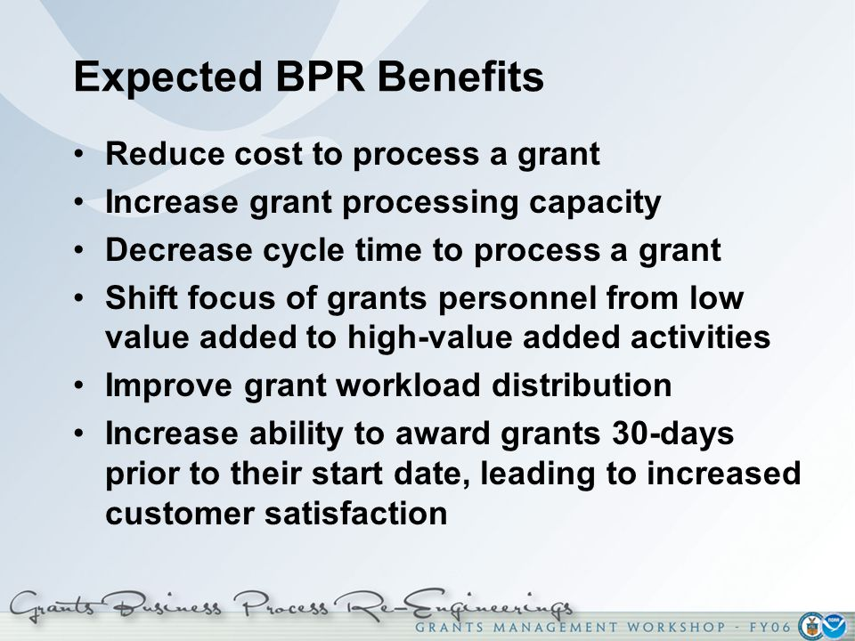 Expected BPR Benefits Reduce cost to process a grant