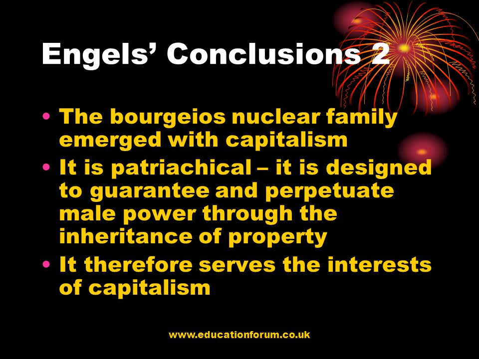 Engels' Conclusions 2 The bourgeios nuclear family emerged with capitalism.