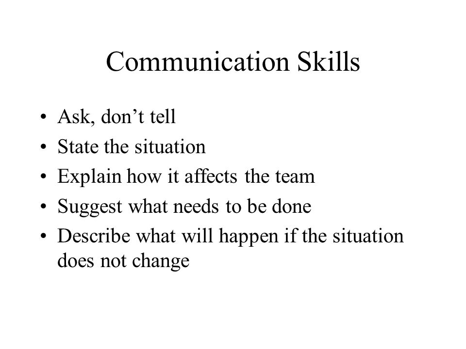 Communication Skills Ask, don't tell State the situation