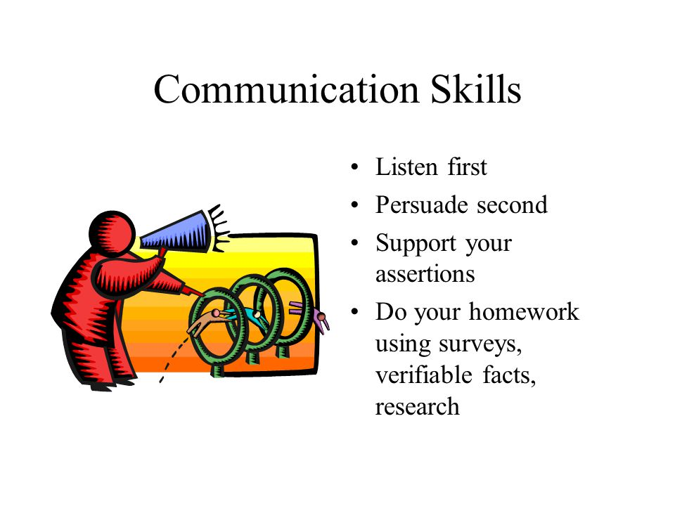 Communication Skills Listen first Persuade second