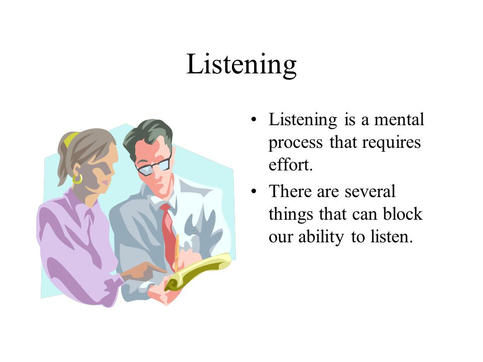 Listening Listening is a mental process that requires effort.