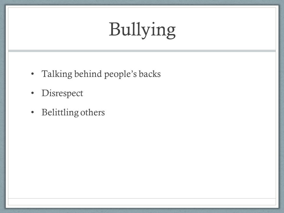 Bullying Talking behind people's backs Disrespect Belittling others